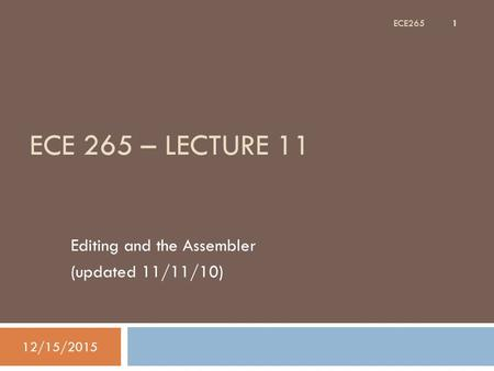 ECE 265 – LECTURE 11 Editing and the Assembler (updated 11/11/10) 12/15/2015 1 ECE265.