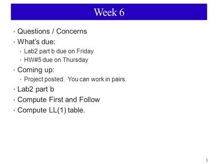1 Week 6 Questions / Concerns What's due: Lab2 part b due on Friday HW#5 due on Thursday Coming up: Project posted. You can work in pairs. Lab2 part b.