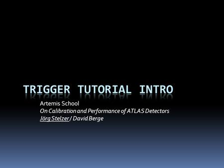 Artemis School On Calibration and Performance of ATLAS Detectors Jörg Stelzer / David Berge.