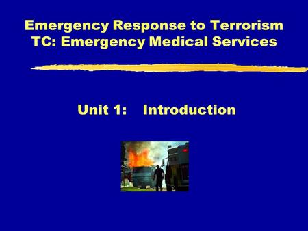 Emergency Response to Terrorism TC: Emergency Medical Services Unit 1:Introduction.