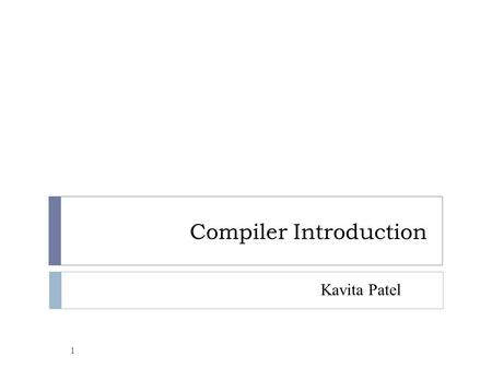 Compiler Introduction 1 Kavita Patel. Outlines 2  1.1 What Do Compilers Do?  1.2 The Structure of a Compiler  1.3 Compilation Process  1.4 Phases.