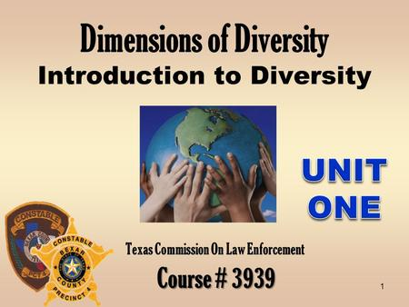 1 Dimensions of <strong>Diversity</strong> Introduction to <strong>Diversity</strong> Texas Commission On Law Enforcement Course # 3939.