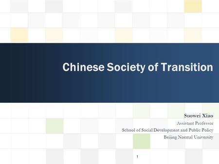 LOGO Suowei Xiao Assistant Professor School of Social Development and Public Policy Beijing Normal University Chinese Society of Transition 1.