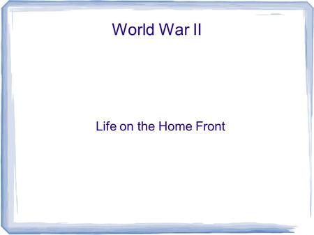 World War II Life on the Home Front.