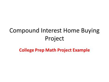 Compound Interest Home Buying Project College Prep Math Project Example.
