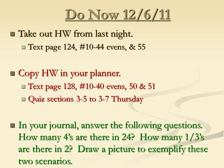 Do Now 12/6/11 Take out HW from last night. Take out HW from last night. Text page 124, #10-44 evens, & 55 Text page 124, #10-44 evens, & 55 Copy HW in.