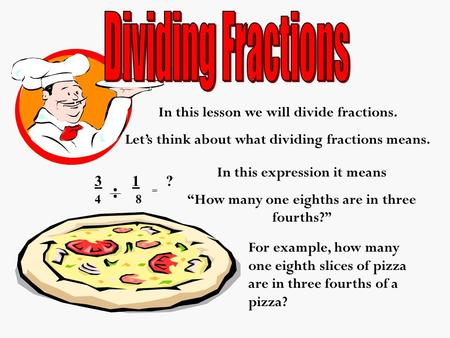 "In this expression it means ""How many one eighths are in three fourths?"" In this lesson we will divide fractions. Let's think about what dividing fractions."