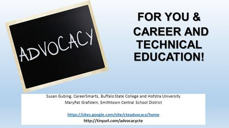 FOR YOU & CAREER AND TECHNICAL EDUCATION! Susan Gubing, CareerSmarts, Buffalo State College and Hofstra University MaryPat Grafstein, Smithtown Central.