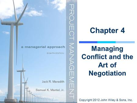 Copyright 2012 John Wiley & Sons, Inc. Chapter 4 Managing Conflict and the Art of Negotiation.