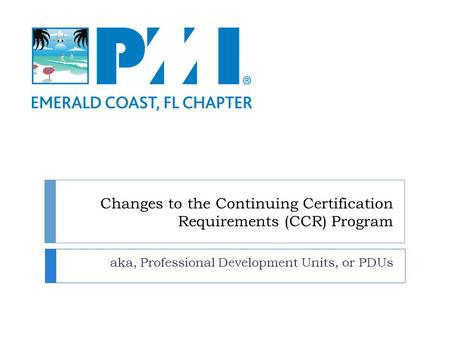 Changes to the Continuing Certification Requirements (CCR) Program aka, Professional Development Units, or PDUs.