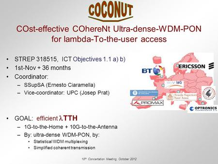 COst-effective COhereNt Ultra-dense-WDM-PON for lambda-To-the-user access 10 th Concertation Meeting, October 2012 STREP 318515, ICT Objectives 1.1 a)