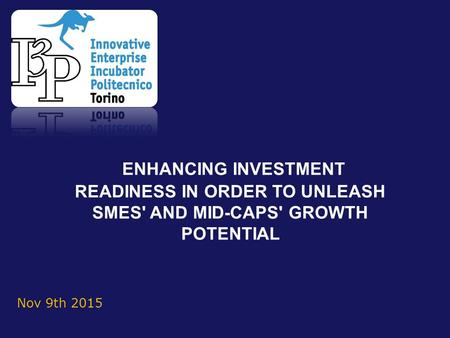 Nov 9th 2015 ENHANCING INVESTMENT READINESS IN ORDER TO UNLEASH SMES' AND MID-CAPS' GROWTH POTENTIAL.