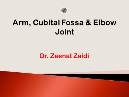Dr. Zeenat Zaidi.  At the end of this session, students should be able to:  DESCRIBE the attachments, actions & innervations of: biceps brachii, coracobrachialis,
