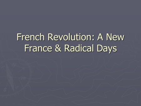 French Revolution: A New France & Radical Days. Declaration of the Rights of Man ► Modeled after the Declaration of Independence ► All men born free and.