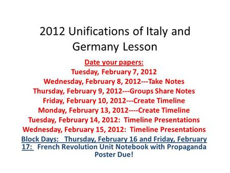 2012 Unifications of Italy and Germany Lesson Date your papers: Tuesday, February 7, 2012 Wednesday, February 8, 2012---Take Notes Thursday, February 9,