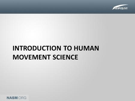INTRODUCTION TO HUMAN MOVEMENT SCIENCE. Human Movement System Function The Human Movement System must: – Be aware of its relationship to its environments,