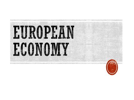  Mixed Market Economy  Second largest economy in European Union  Industry: banking, insurance, business service account United Kingdom.