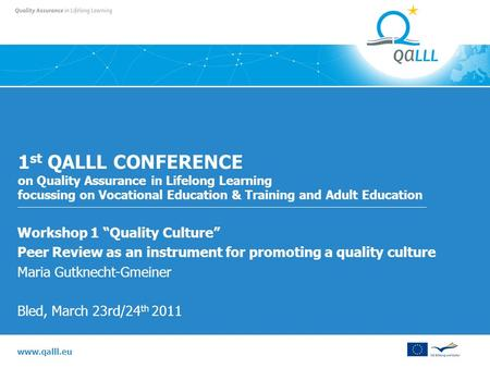 Www.qalll.eu 1 st QALLL CONFERENCE on Quality Assurance in Lifelong Learning focussing on Vocational Education & Training and Adult Education Workshop.
