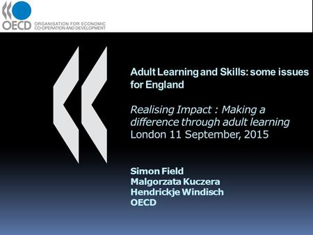 Adult Learning and Skills: some issues for England Realising Impact : Making a difference through adult learning London 11 September, 2015 Simon Field.