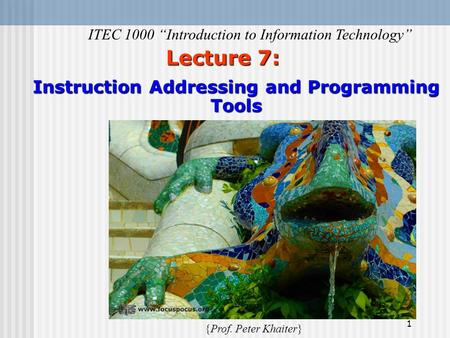 "1 Lecture 7: Instruction Addressing and Programming Tools ITEC 1000 ""Introduction to Information Technology"" {Prof. Peter Khaiter}"