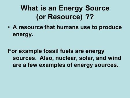 What is an Energy Source (or Resource) ??
