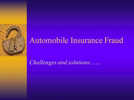 Automobile Insurance Fraud Challenges and solutions……