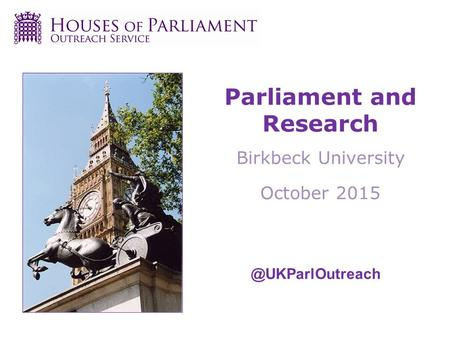 Parliament and Research Birkbeck University October