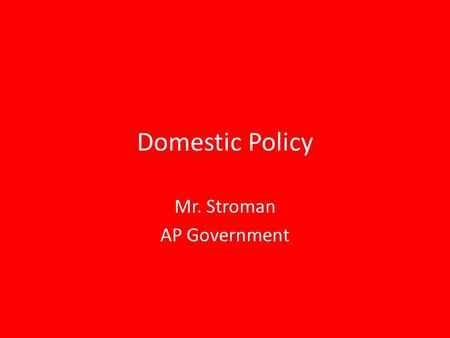 Domestic Policy Mr. Stroman AP Government. Social Welfare Domestic policy is often more contentious than economic policy, because it gets to the essence.