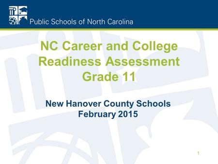 NC Career and College Readiness Assessment Grade 11 New Hanover County Schools February 2015 1.