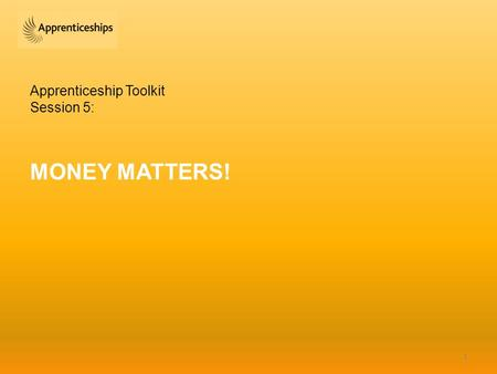 Apprenticeship Toolkit Session 5: MONEY MATTERS! 1.
