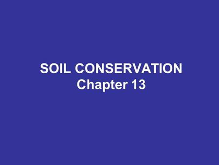 SOIL CONSERVATION Chapter 13. Conservation tillage farming Reduces erosion Saves fuel & money Reduces impaction, so soil holds more water 1998-used on.