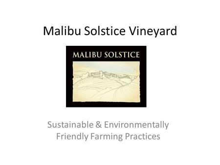 Malibu Solstice Vineyard Sustainable & Environmentally Friendly Farming Practices.