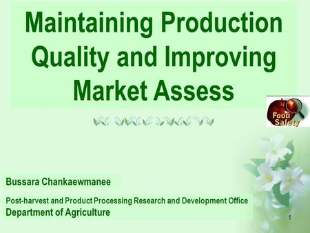 1 Maintaining Production Quality and Improving Market Assess Bussara Chankaewmanee Post-harvest and Product Processing Research and Development Office.