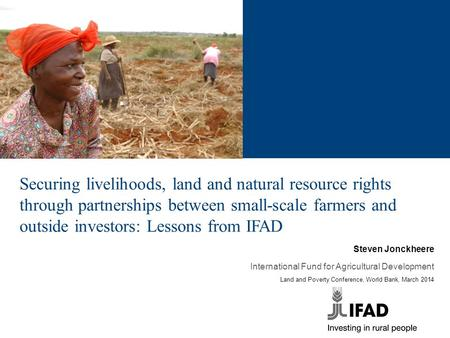 Securing livelihoods, land and natural resource rights through partnerships between small-scale farmers and outside investors: Lessons from IFAD Steven.