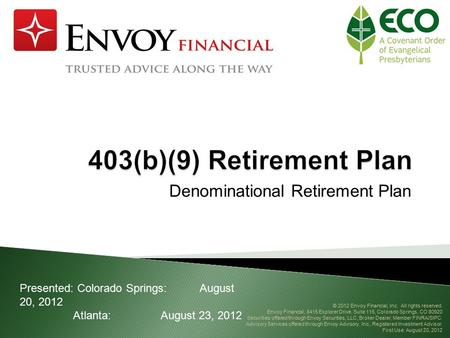 Denominational Retirement Plan Presented: Colorado Springs:August 20, 2012 Atlanta:August 23, 2012 © 2012 Envoy Financial, Inc. All rights reserved. Envoy.