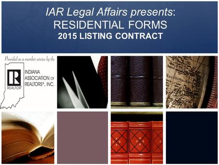 IAR Legal Affairs presents: RESIDENTIAL FORMS 2015 LISTING CONTRACT.