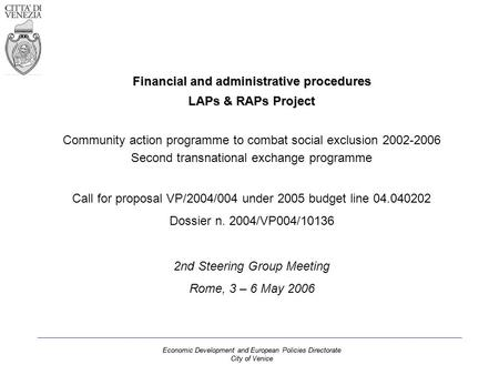 Economic Development and European Policies Directorate City of Venice Financial and administrative procedures LAPs & RAPs Project Community action programme.