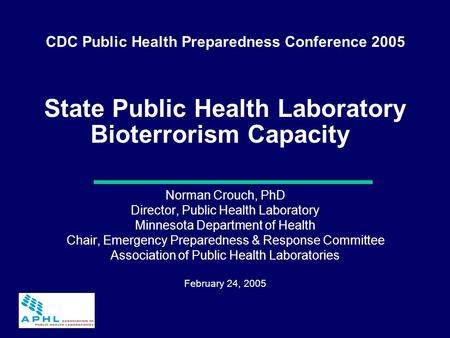 Click to edit subtitle State Public Health Laboratory Bioterrorism Capacity Norman Crouch, PhD Director, Public Health Laboratory Minnesota Department.