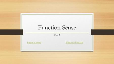 Unit 2 Function Sense Phone a friend What is a Function.