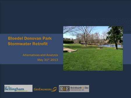 Photo Placeholder Bloedel Donovan Park Stormwater Retrofit Alternatives and Analysis May 31 st 2013.