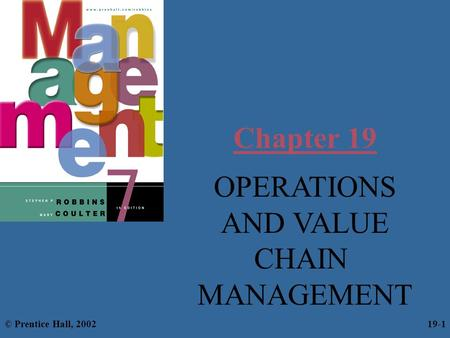 Chapter 19 OPERATIONS AND VALUE CHAIN MANAGEMENT © Prentice Hall, 200219-1.