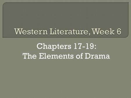 Chapters 17-19: The Elements of Drama. Theme Symbol.