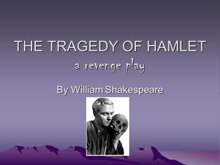 a revenge tragedy of hamlet by william shakespeare Shakespeare's hamlet as a great tragedy hamlet is a revenge tragedy written in the line of roman senecan tragedy it is the tragedy of reflection and moral sensitivity.