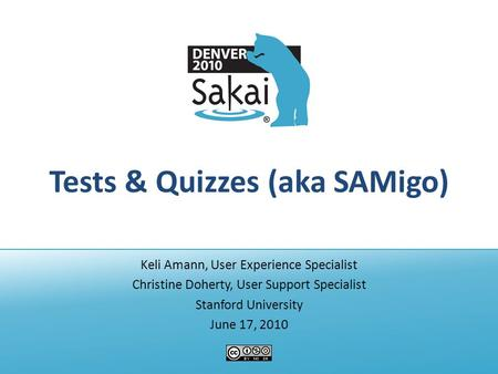 Tests & Quizzes (aka SAMigo) Keli Amann, User Experience Specialist Christine Doherty, User Support Specialist Stanford University June 17, 2010.