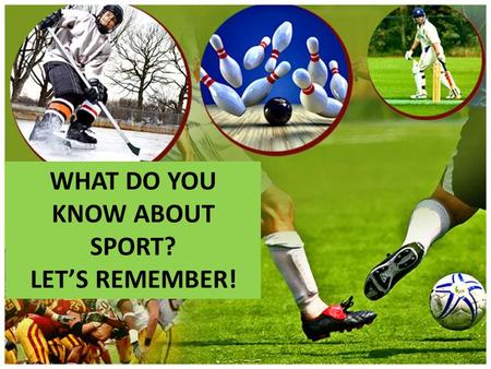 WHAT DO YOU KNOW ABOUT SPORT? LET'S REMEMBER!. 1234.