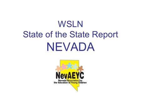 WSLN State of the State Report NEVADA. Greetings from the Silver State.
