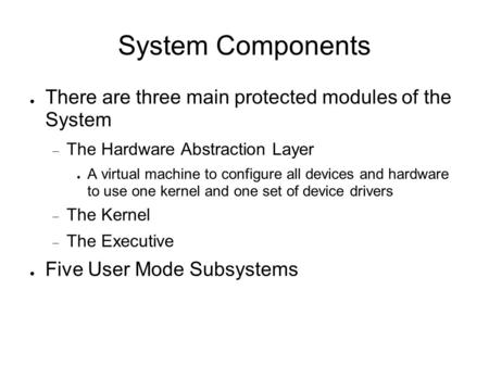 System Components ● There are three main protected modules of the System  The Hardware Abstraction Layer ● A virtual machine to configure all devices.