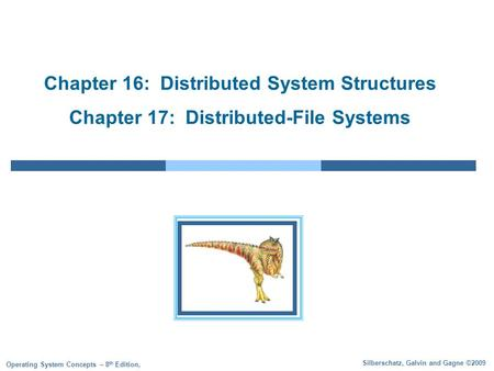 Silberschatz, Galvin and Gagne ©2009 Operating System Concepts – 8 th Edition, Chapter 16: Distributed System Structures Chapter 17: Distributed-File Systems.