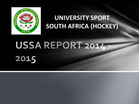 UNIVERSITY SPORT SOUTH AFRICA (HOCKEY). INTRODUCTION As a National University Sport Association member of SAHA, it is an honour and a privilege to report.