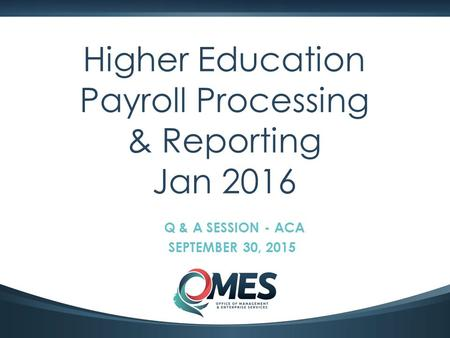0 Higher Education Payroll Processing & Reporting Jan 2016 Q & A SESSION - ACA SEPTEMBER 30, 2015.